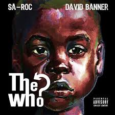 SA-ROC FEATURING DAVID BANNER- THE WHO?