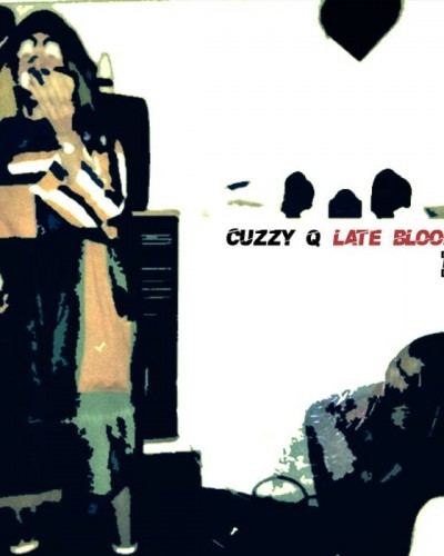 Cuzzy Q- Late bloomer