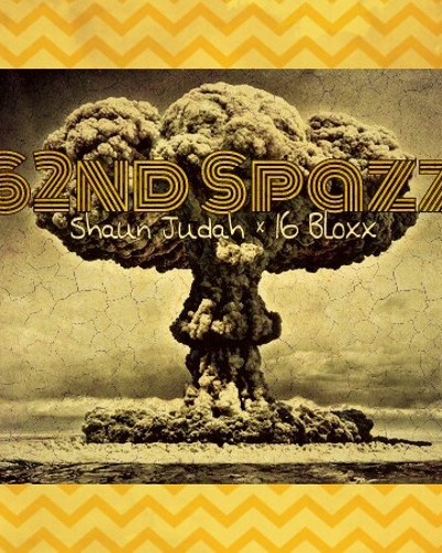 62nd spazz x Shaun Judah produced by 16 bloxx