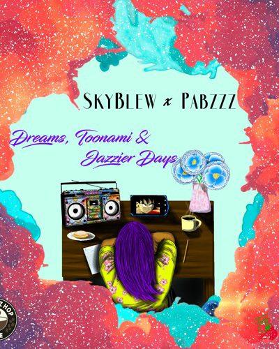 SkyBlew x Pabzzz- Dreams, Toonami & Jazzier (Free EP)
