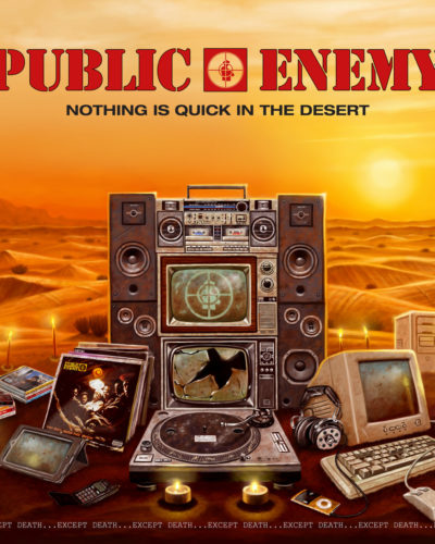 Public Enemy- Nothing is Quick in the Desert…….